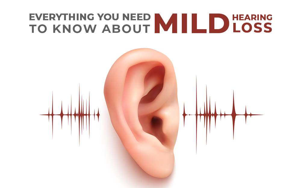 Everything you need to know about Mild Hearing Loss